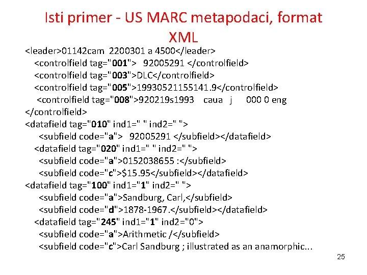 Isti primer - US MARC metapodaci, format XML <leader>01142 cam 2200301 a 4500</leader> <controlfield