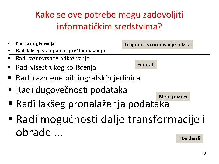 Kako se ove potrebe mogu zadovoljiti informatičkim sredstvima? § Radi lakšeg kucanja § Radi