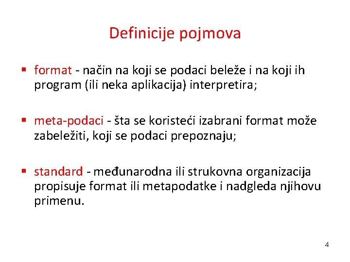 Definicije pojmova § format - način na koji se podaci beleže i na koji