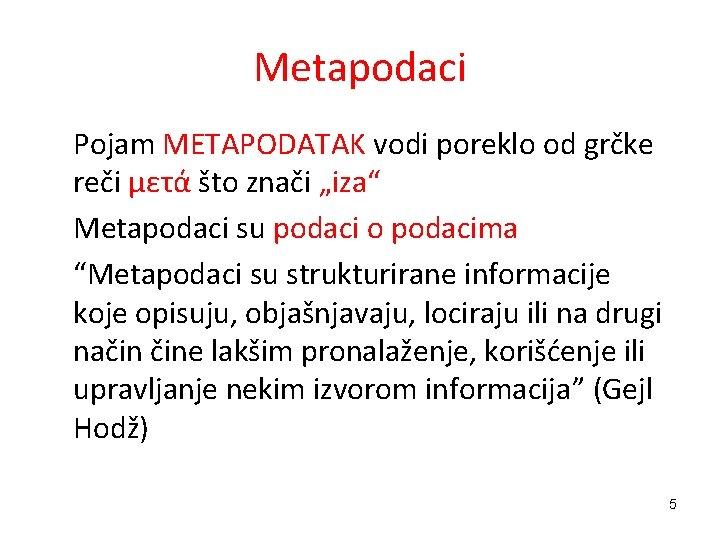 """Metapodaci Pojam METAPODATAK vodi poreklo od grčke reči μετά što znači """"iza"""" Metapodaci su"""