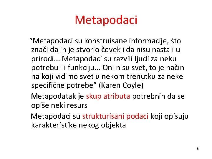 """Metapodaci """"Metapodaci su konstruisane informacije, što znači da ih je stvorio čovek i da"""
