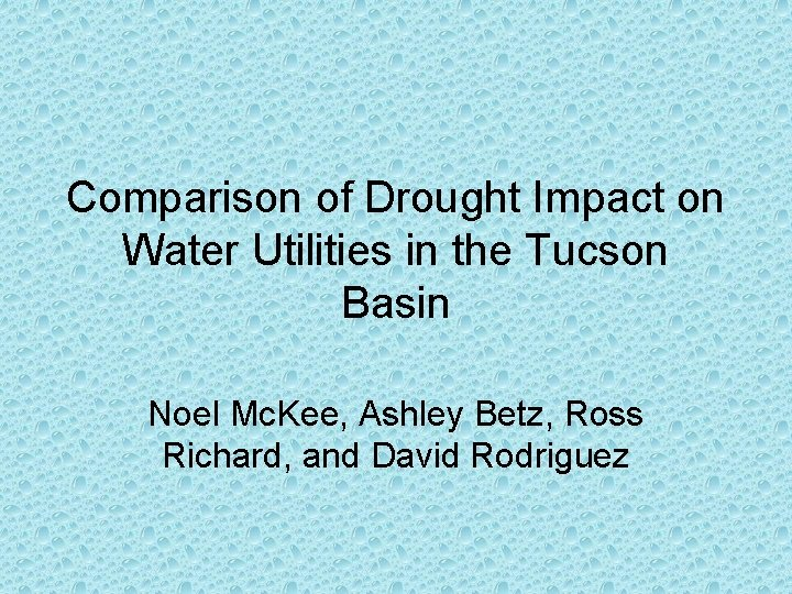 Comparison of Drought Impact on Water Utilities in the Tucson Basin Noel Mc. Kee,