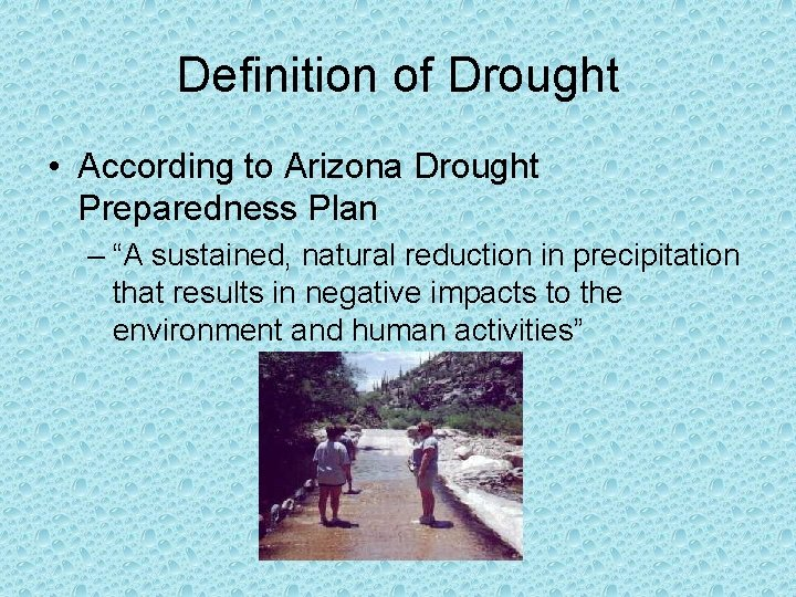 """Definition of Drought • According to Arizona Drought Preparedness Plan – """"A sustained, natural"""