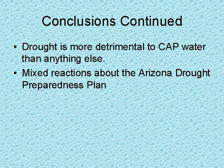 Conclusions Continued • Drought is more detrimental to CAP water than anything else. •