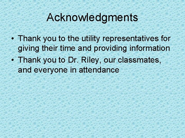 Acknowledgments • Thank you to the utility representatives for giving their time and providing