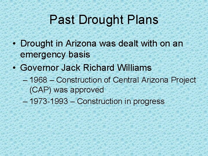 Past Drought Plans • Drought in Arizona was dealt with on an emergency basis