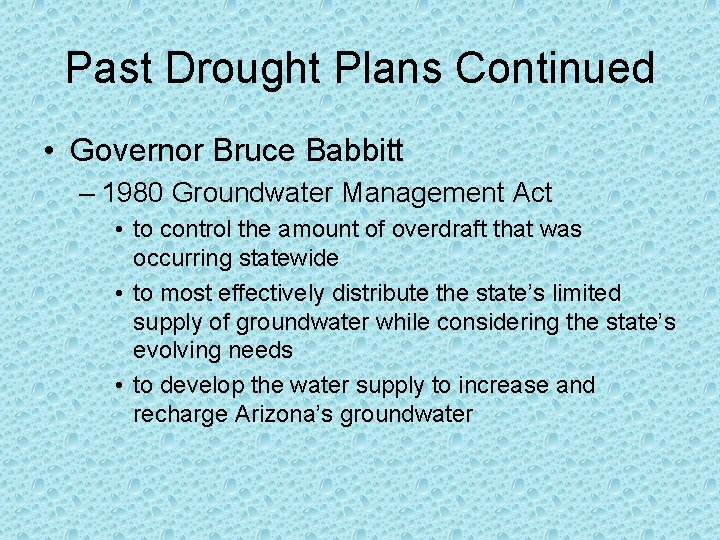 Past Drought Plans Continued • Governor Bruce Babbitt – 1980 Groundwater Management Act •
