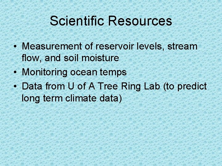 Scientific Resources • Measurement of reservoir levels, stream flow, and soil moisture • Monitoring