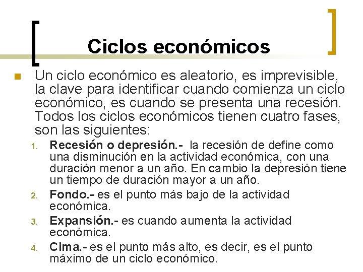Ciclos económicos n Un ciclo económico es aleatorio, es imprevisible, la clave para identificar