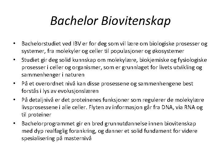 Bachelor Biovitenskap • Bachelorstudiet ved IBV er for deg som vil lære om biologiske