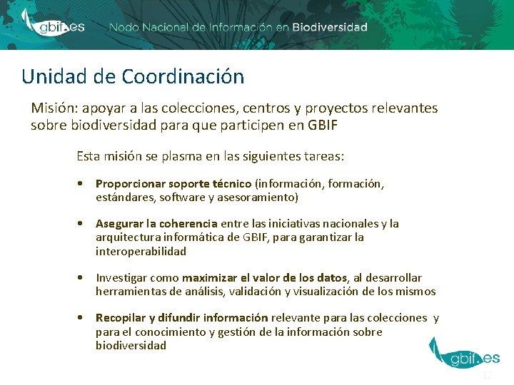 Unidad de Coordinación Misión: apoyar a las colecciones, centros y proyectos relevantes sobre biodiversidad