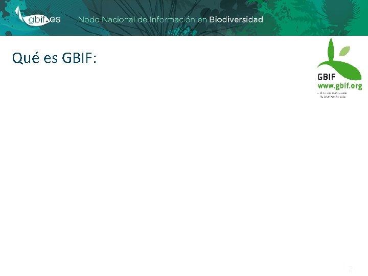 Qué es GBIF: 2