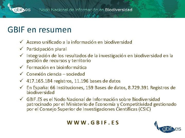 GBIF en resumen ü Acceso unificado a la información en biodiversidad ü Participación plural