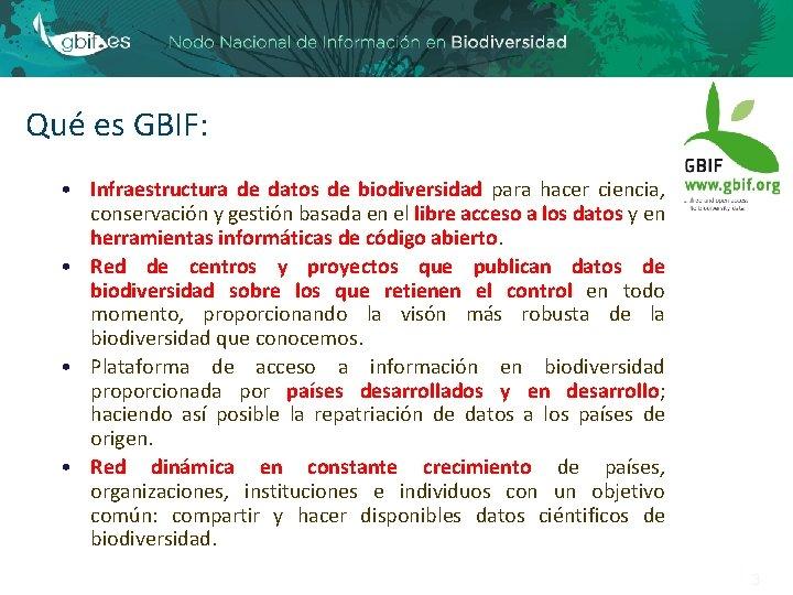 Qué es GBIF: • Infraestructura de datos de biodiversidad para hacer ciencia, conservación y