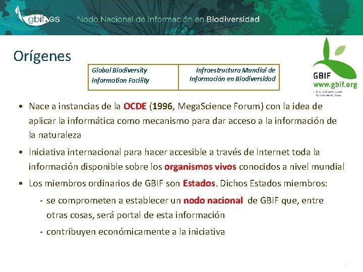 Orígenes Global Biodiversity Information Facility Infraestructura Mundial de Información en Biodiversidad • Nace a