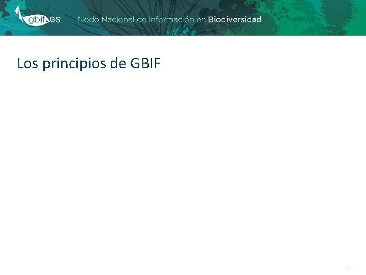 Los principios de GBIF 8