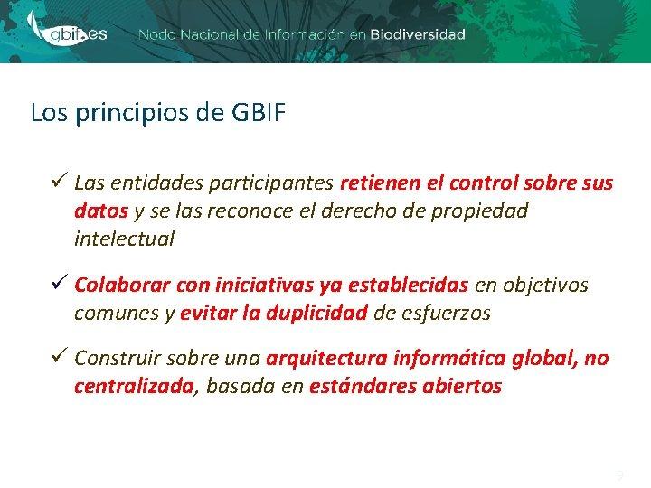 Los principios de GBIF ü Las entidades participantes retienen el control sobre sus datos