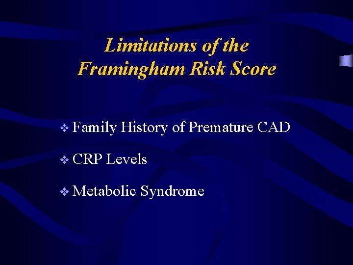 Limitations of the Framingham Risk Score v Family v CRP History of Premature CAD