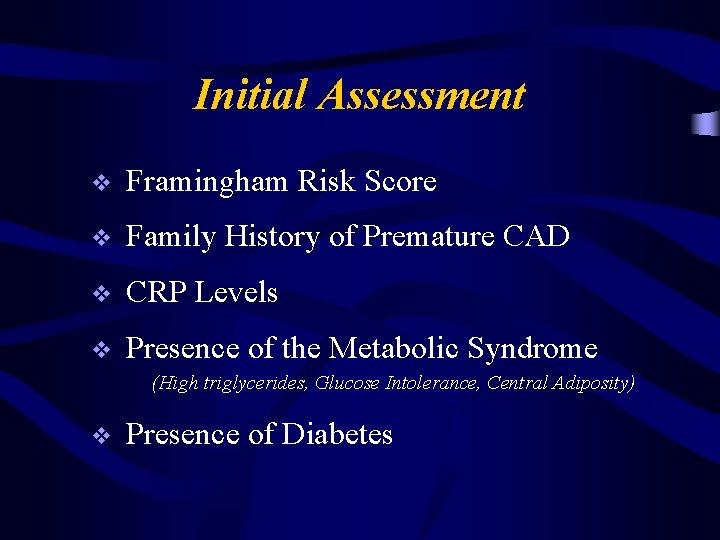 Initial Assessment v Framingham Risk Score v Family History of Premature CAD v CRP
