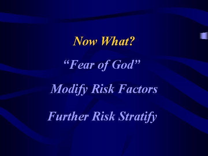 """Now What? """"Fear of God"""" Modify Risk Factors Further Risk Stratify"""