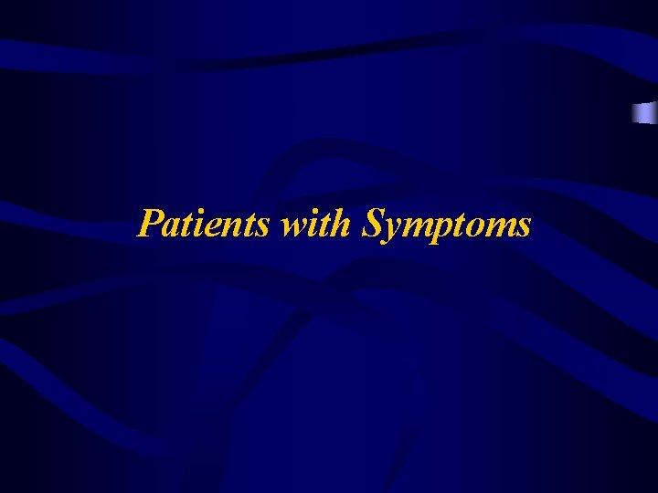 Patients with Symptoms