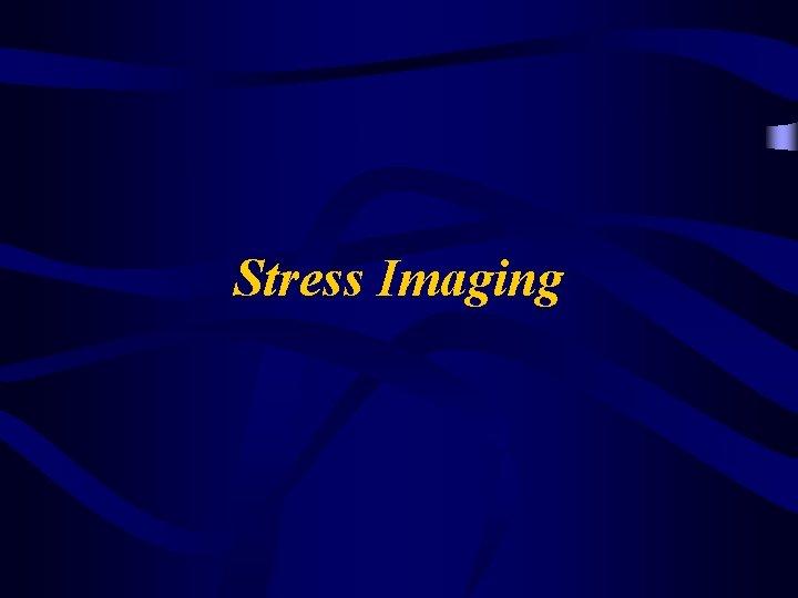 Stress Imaging