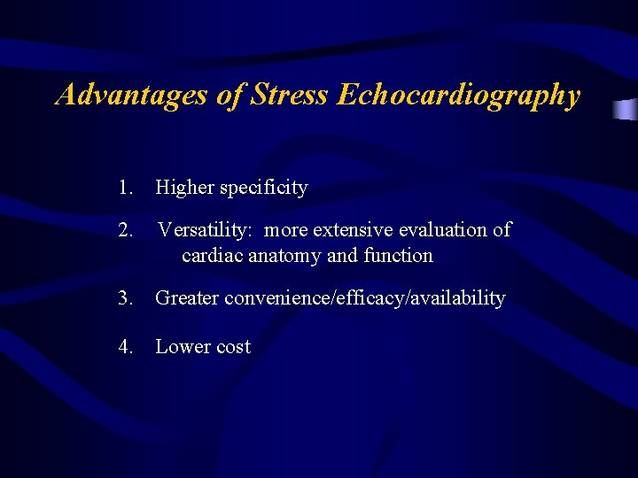 Advantages of Stress Echocardiography 1. Higher specificity 2. Versatility: more extensive evaluation of cardiac