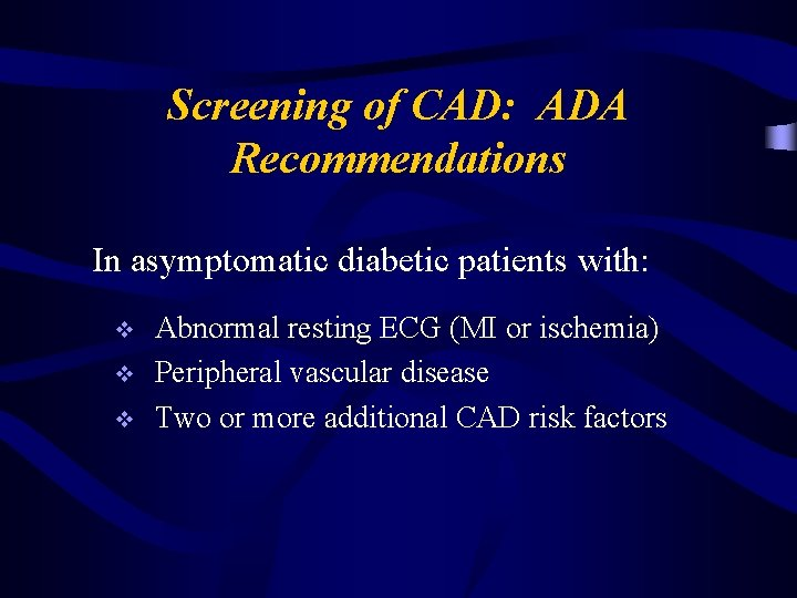 Screening of CAD: ADA Recommendations In asymptomatic diabetic patients with: v v v Abnormal
