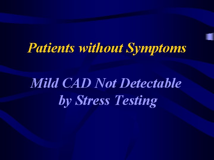 Patients without Symptoms Mild CAD Not Detectable by Stress Testing