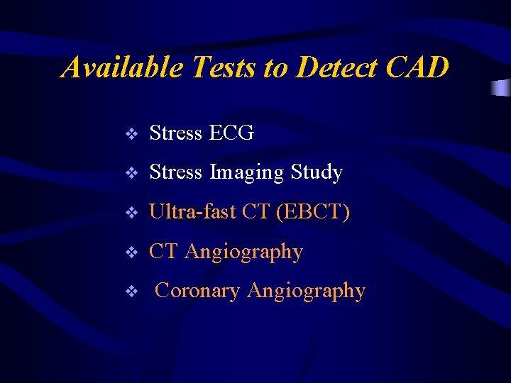 Available Tests to Detect CAD v Stress ECG v Stress Imaging Study v Ultra-fast