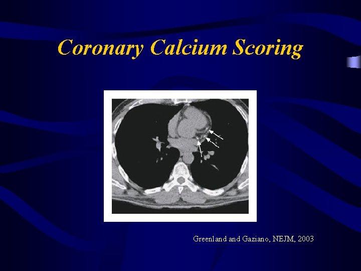 Coronary Calcium Scoring Greenland Gaziano, NEJM, 2003