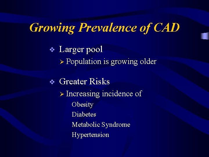Growing Prevalence of CAD v Larger pool Ø Population v is growing older Greater