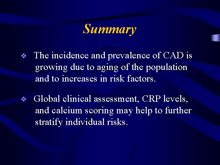 Summary v The incidence and prevalence of CAD is growing due to aging of