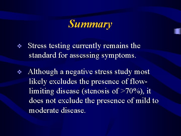 Summary v Stress testing currently remains the standard for assessing symptoms. v Although a