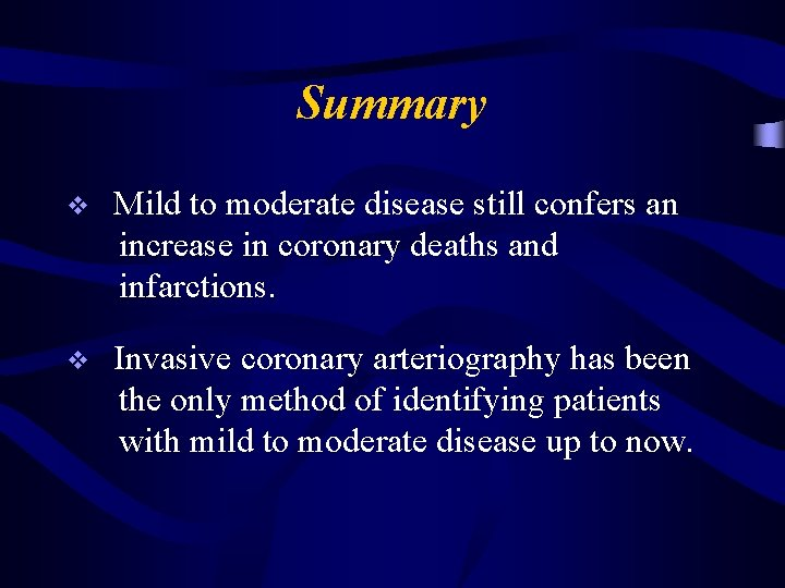 Summary v Mild to moderate disease still confers an increase in coronary deaths and