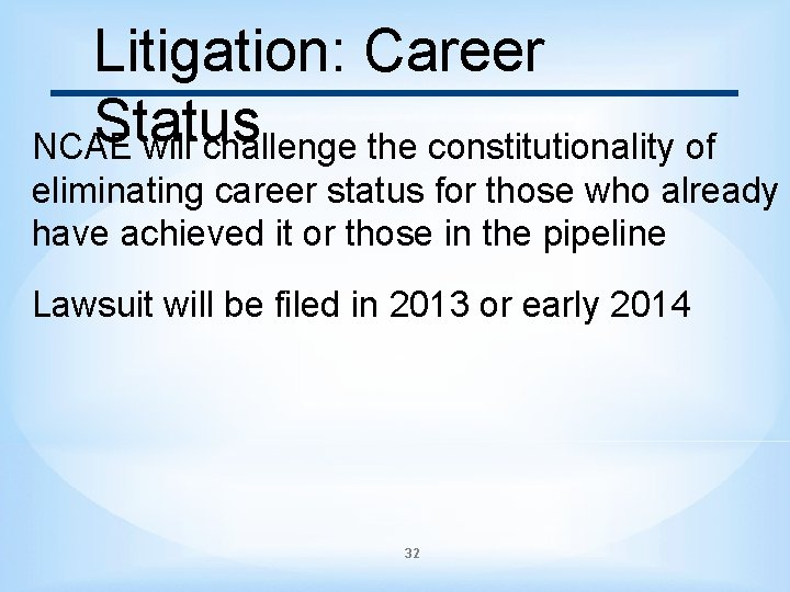 Litigation: Career Status NCAE will challenge the constitutionality of eliminating career status for those