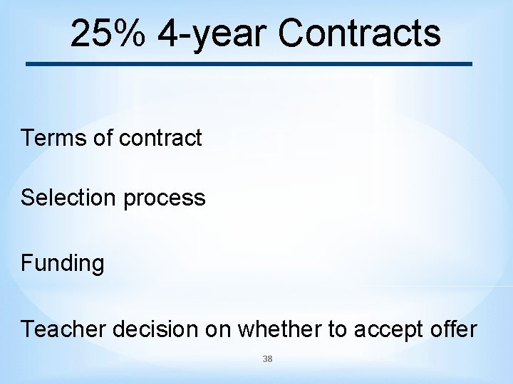 25% 4 -year Contracts Terms of contract Selection process Funding Teacher decision on whether
