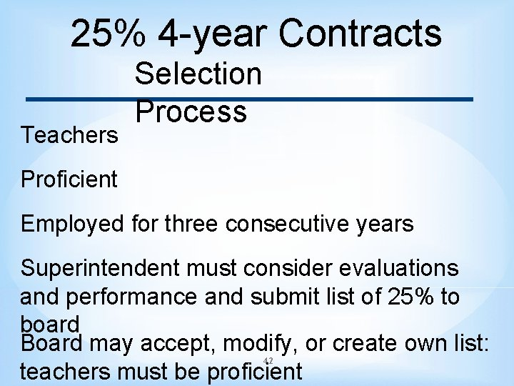 25% 4 -year Contracts Teachers Selection Process Proficient Employed for three consecutive years Superintendent