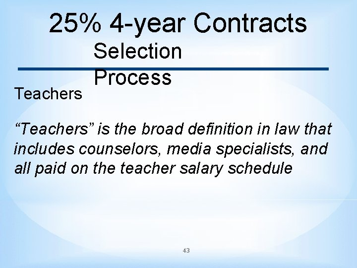 """25% 4 -year Contracts Teachers Selection Process """"Teachers"""" is the broad definition in law"""