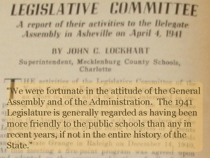 """""""We were fortunate in the attitude of the General Assembly and of the Administration."""