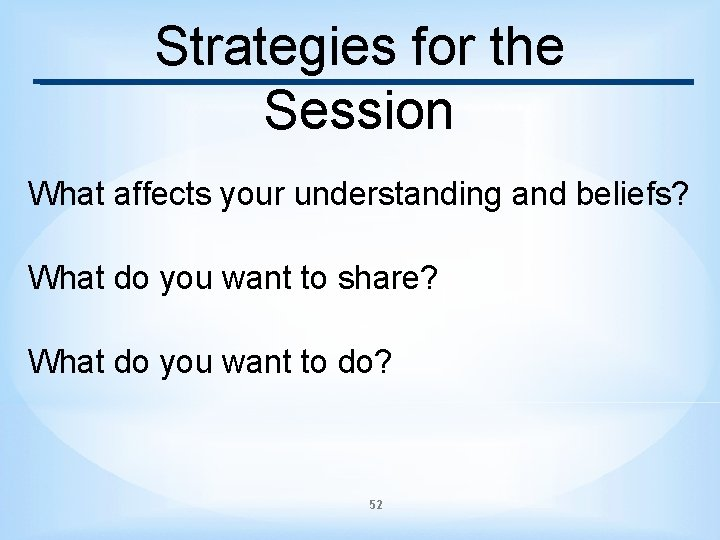 Strategies for the Session What affects your understanding and beliefs? What do you want