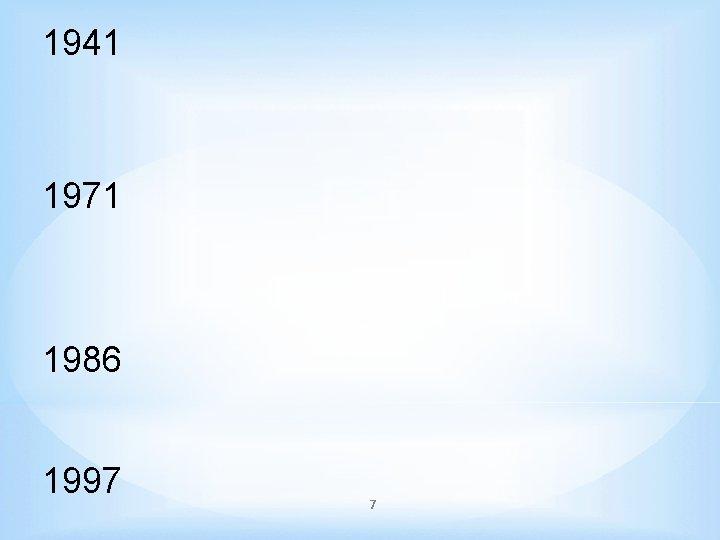 1941 1971 1986 1997 7