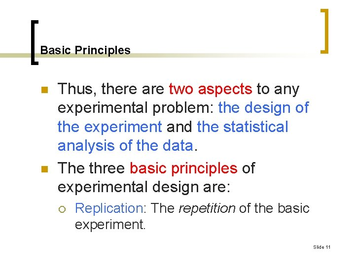 Basic Principles n n Thus, there are two aspects to any experimental problem: the