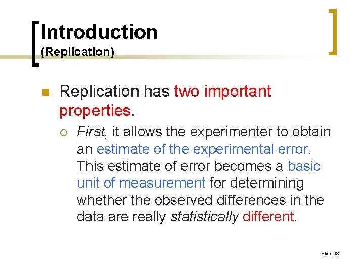 Introduction (Replication) n Replication has two important properties. ¡ First, it allows the experimenter