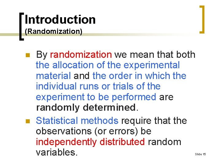 Introduction (Randomization) n n By randomization we mean that both the allocation of the