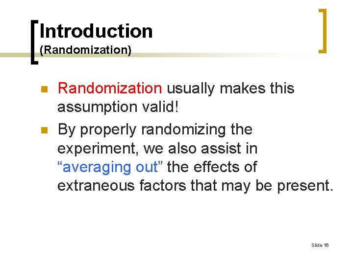 Introduction (Randomization) n n Randomization usually makes this assumption valid! By properly randomizing the