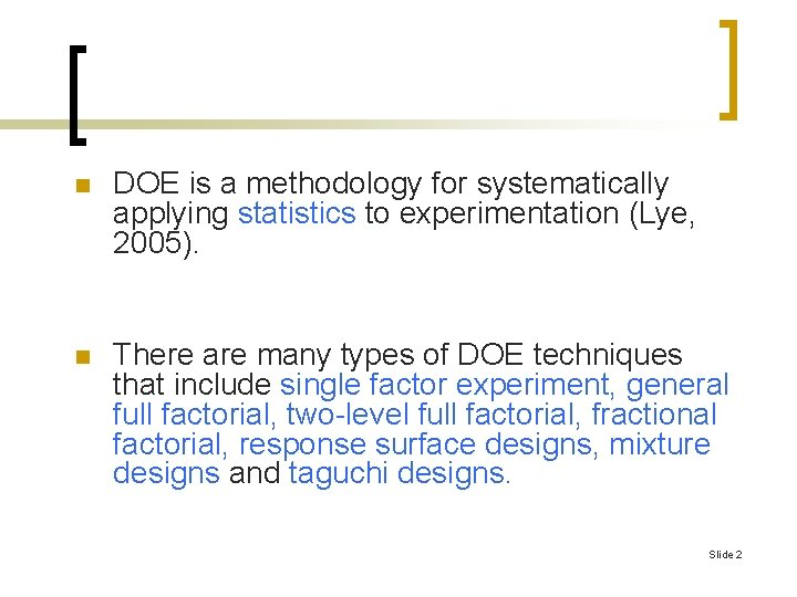 n DOE is a methodology for systematically applying statistics to experimentation (Lye, 2005). n