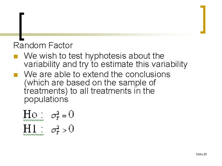 Random Factor n We wish to test hyphotesis about the variability and try to