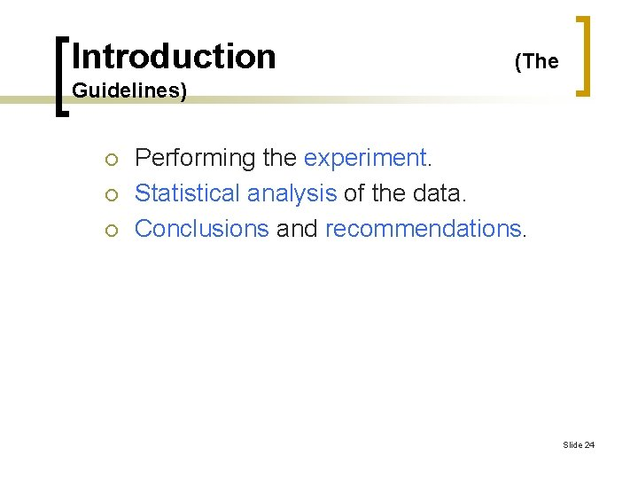 Introduction (The Guidelines) ¡ ¡ ¡ Performing the experiment. Statistical analysis of the data.