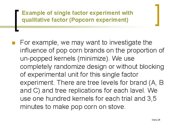 Example of single factor experiment with qualitative factor (Popcorn experiment) n For example, we